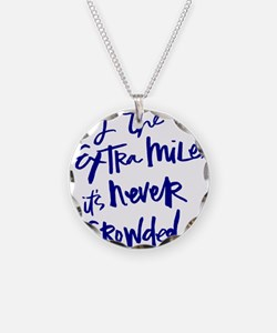 GO THE EXTRA MILE, ITS NEVER CROWDED Necklace