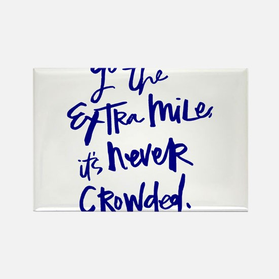 GO THE EXTRA MILE, ITS NEVER CROWDED Magnets