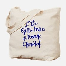 GO THE EXTRA MILE, ITS NEVER CROWDED Tote Bag