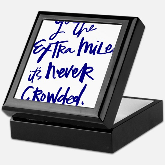 GO THE EXTRA MILE, ITS NEVER CROWDED Keepsake Box