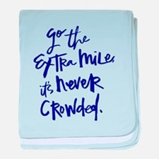 GO THE EXTRA MILE, ITS NEVER CROWDED baby blanket