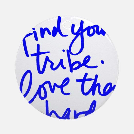 FIND YOUR TRIBE, LOVE THEM HARD Round Ornament