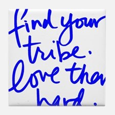 FIND YOUR TRIBE, LOVE THEM HARD Tile Coaster