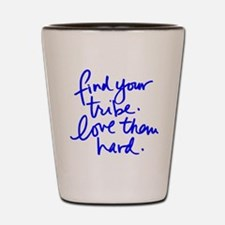 FIND YOUR TRIBE, LOVE THEM HARD Shot Glass
