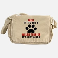 If It Is Not Welsh Terrier Dog Messenger Bag
