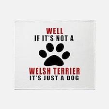 If It Is Not Welsh Terrier Dog Throw Blanket