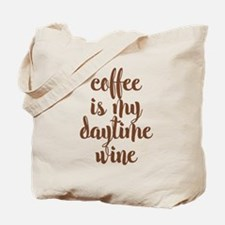 COFFEE IS MY DAYTIME WINE Tote Bag