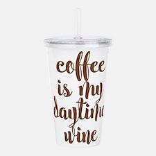 COFFEE IS MY DAYTIME WINE Acrylic Double-wall Tumb
