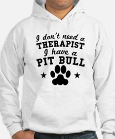 I Dont Need A Therapist I Have A Pit Bull Sweatshi