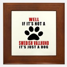 If It Is Not Swedish Vallhund Dog Framed Tile