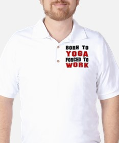 Born To Yoga Forced To Work T-Shirt