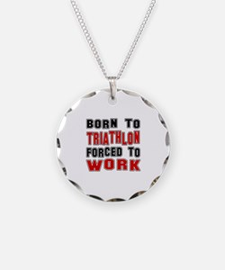 Born To Triathlon Forced To Necklace