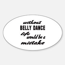 Without Belly dance life would be a Decal