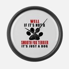 If It Is Not Smooth Fox Terrier D Large Wall Clock