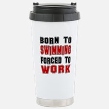 Born To Swimming Forced Travel Mug
