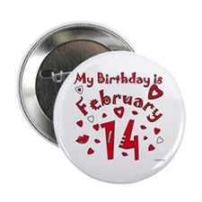 "Valentine Feb. 14th Birthday 2.25"" Button"