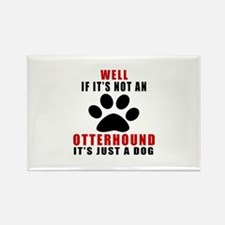 If It Is Not Otterhound Dog Rectangle Magnet