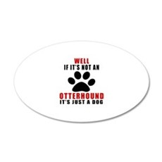 If It Is Not Otterhound Dog Wall Decal