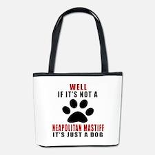 If It Is Not Neapolitan Mastiff Dog Bucket Bag