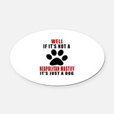 If It Is Not Neapolitan Mastiff Do Oval Car Magnet