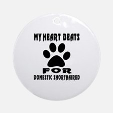 My Heart Beats For Domestic Shortha Round Ornament