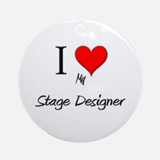 I Love My Stage Designer Ornament (Round)
