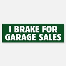 I Brake For Garage Sales Bumper Bumper Bumper Sticker