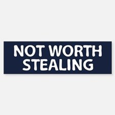 Not Worth Stealing Bumper Bumper Bumper Sticker