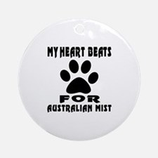 My Heart Beats For Australian Mist Round Ornament