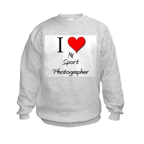 I Love My Sport Photographer Kids Sweatshirt