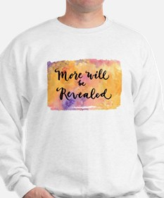 More Will be Revealed Sweatshirt