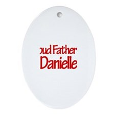 Proud Father of Danielle Oval Ornament