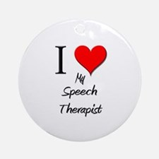 I Love My Speech Therapist Ornament (Round)