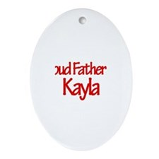 Proud Father of Kayla Oval Ornament