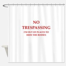 trespassing Shower Curtain