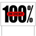 100 Percent In Debt Yard Sign