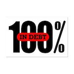 100 Percent In Debt Poster Print - Mini