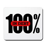100 Percent In Debt Mouse Pad
