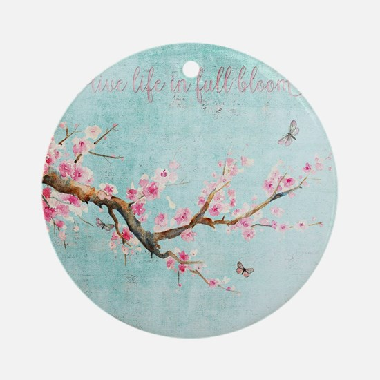 Live life in full bloom Round Ornament