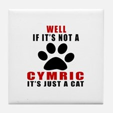 If It's Not Cymric Tile Coaster