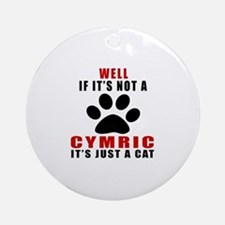 If It's Not Cymric Round Ornament