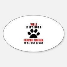 If It's Not Colorpoint Shorthair Decal