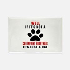 If It's Not Colorpoint Shorthair Rectangle Magnet