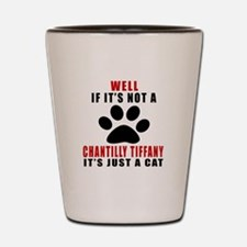 If It's Not Chantilly Tiffany Shot Glass