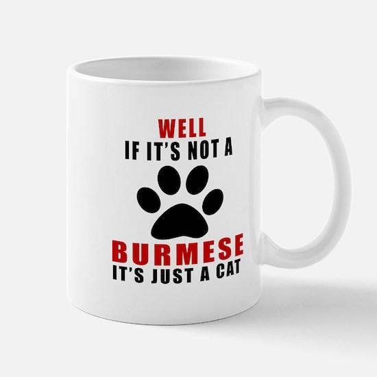 If It's Not Burmese Mug