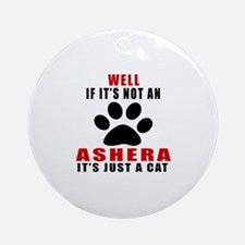 If It's Not Ashera Round Ornament