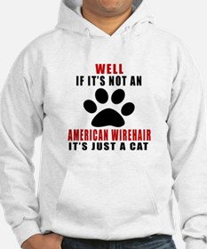 If It's Not American Wirehair Hoodie