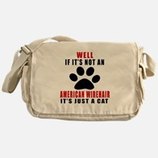 If It's Not American Wirehair Messenger Bag
