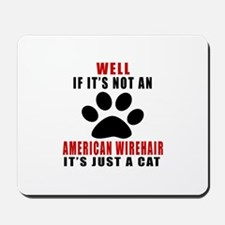 If It's Not American Wirehair Mousepad