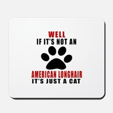 If It's Not American longhair Mousepad